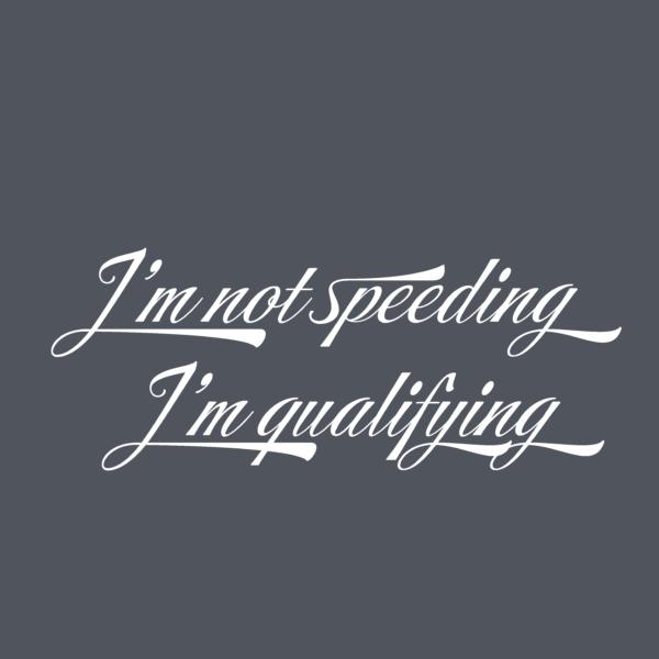 I'm not speeding I'm qualifying sticker